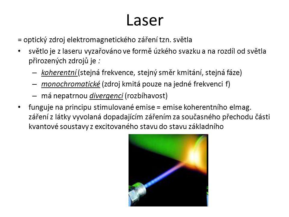 Laser = optický zdroj elektromagnetického záření tzn. světla světlo je z laseru vyzařováno ve formě úzkého svazku a na rozdíl od světla přirozených zd