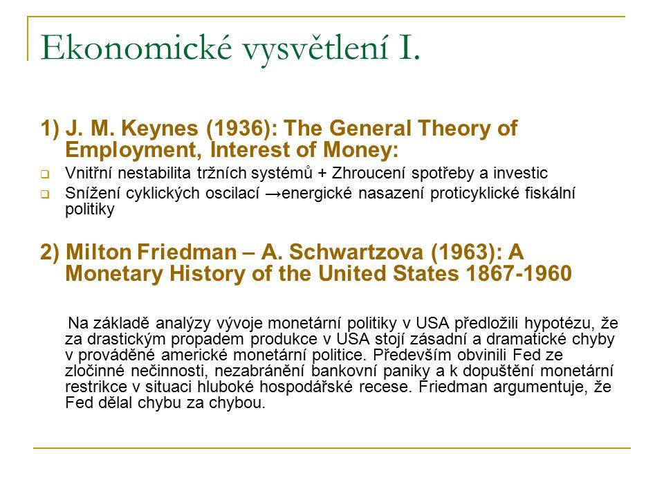 Ekonomické vysvětlení I. 1) J. M. Keynes (1936): The General Theory of Employment, Interest of Money:  Vnitřní nestabilita tržních systémů + Zhroucen