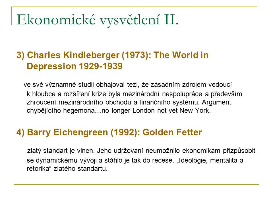 Ekonomické vysvětlení II. 3) Charles Kindleberger (1973): The World in Depression 1929-1939 ve své významné studii obhajoval tezi, že zásadním zdrojem