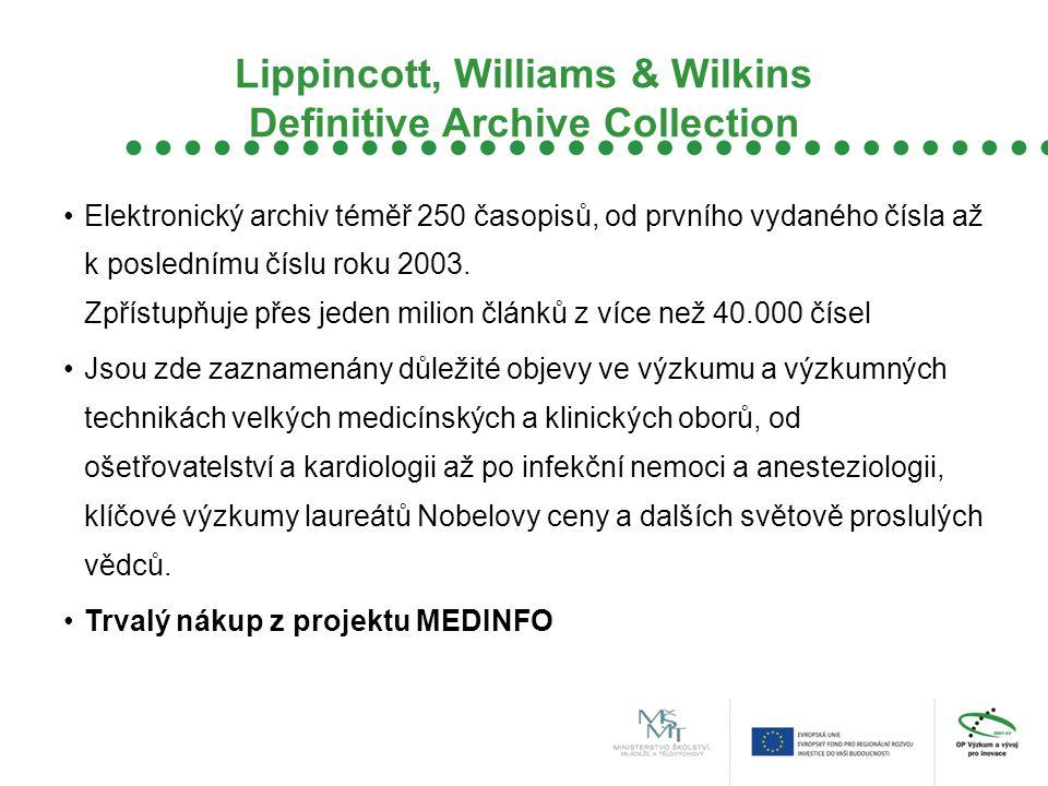 Lippincott, Williams & Wilkins Definitive Archive Collection Elektronický archiv téměř 250 časopisů, od prvního vydaného čísla až k poslednímu číslu roku 2003.