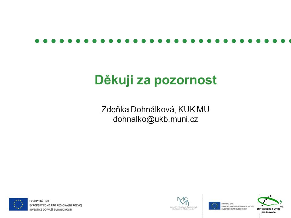 Děkuji za pozornost Zdeňka Dohnálková, KUK MU dohnalko@ukb.muni.cz