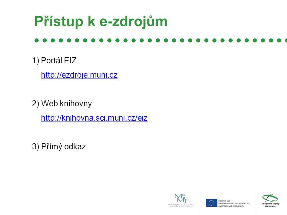 Přístup k e-zdrojům 1)Portál EIZ http://ezdroje.muni.cz 2) Web knihovny http://knihovna.sci.muni.cz/eiz 3) Přímý odkaz