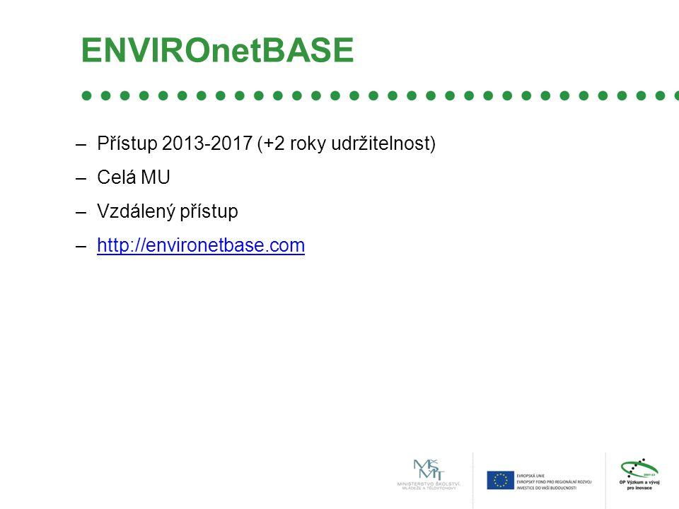 ENVIROnetBASE –Přístup 2013-2017 (+2 roky udržitelnost) –Celá MU –Vzdálený přístup –http://environetbase.comhttp://environetbase.com