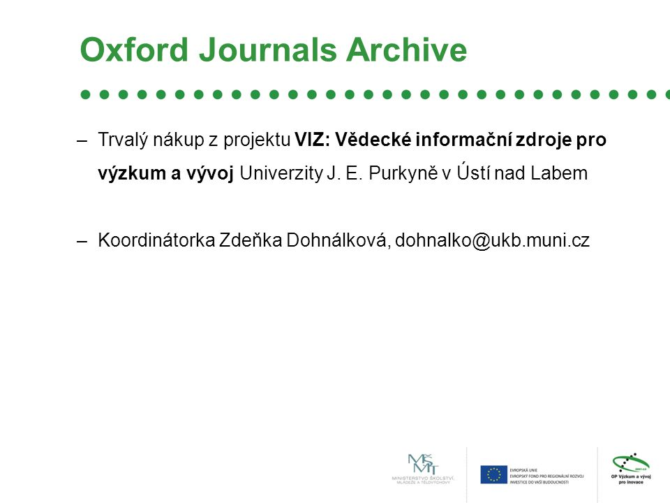 e-archivy základních vědeckých časopisů –Angewandte Chemie International Edition (Wiley Journal Backfiles, 1962-1997) –Methods in Enzymology Backfile (Elsevier, 1955-1999) –High Energy/Nuclear Physics and Astronomy Backfile Collection (Elsevier, 1955-1994) 38 titulů –Organic Chemistry Backfile Collection (Elsevier, 1957-1994), 8 titulů Trvalý nákup z projektu MEDINFO