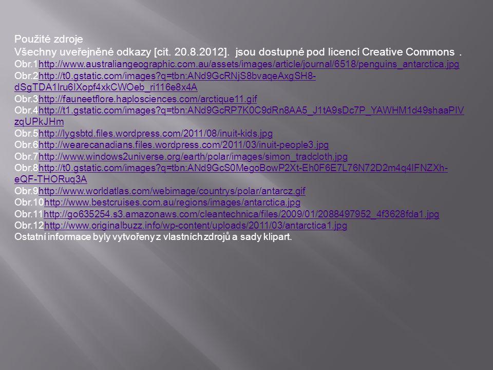 Použité zdroje Všechny uveřejněné odkazy [cit. 20.8.2012]. jsou dostupné pod licencí Creative Commons. Obr.1http://www.australiangeographic.com.au/ass
