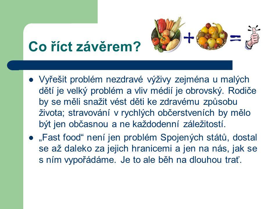 Co říct závěrem? Vyřešit problém nezdravé výživy zejména u malých dětí je velký problém a vliv médií je obrovský. Rodiče by se měli snažit vést děti k
