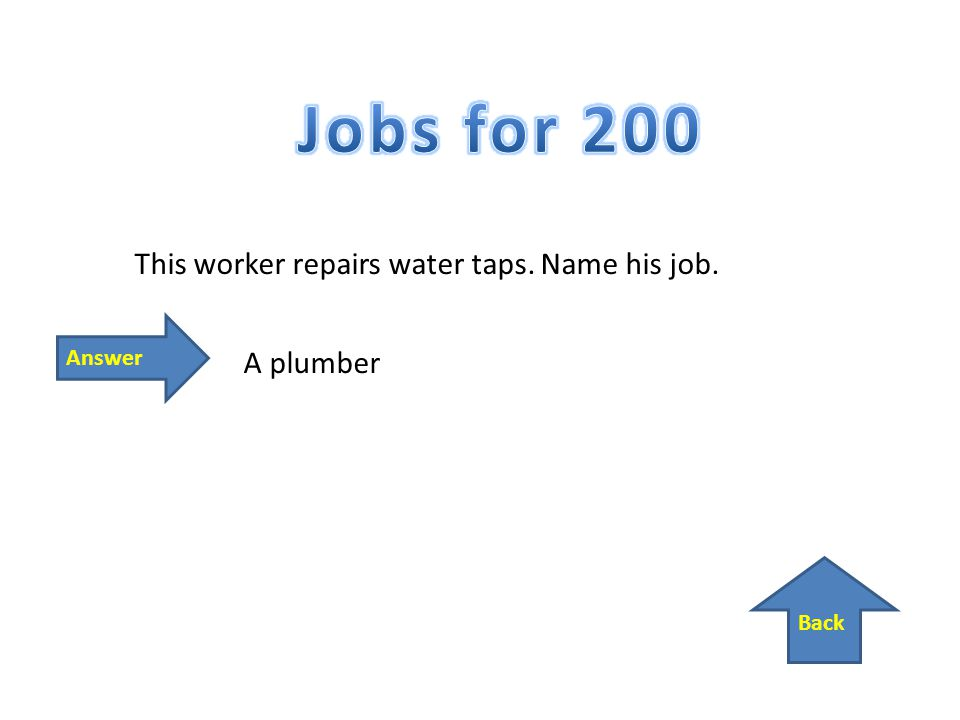 Back Answer This worker repairs water taps. Name his job. A plumber