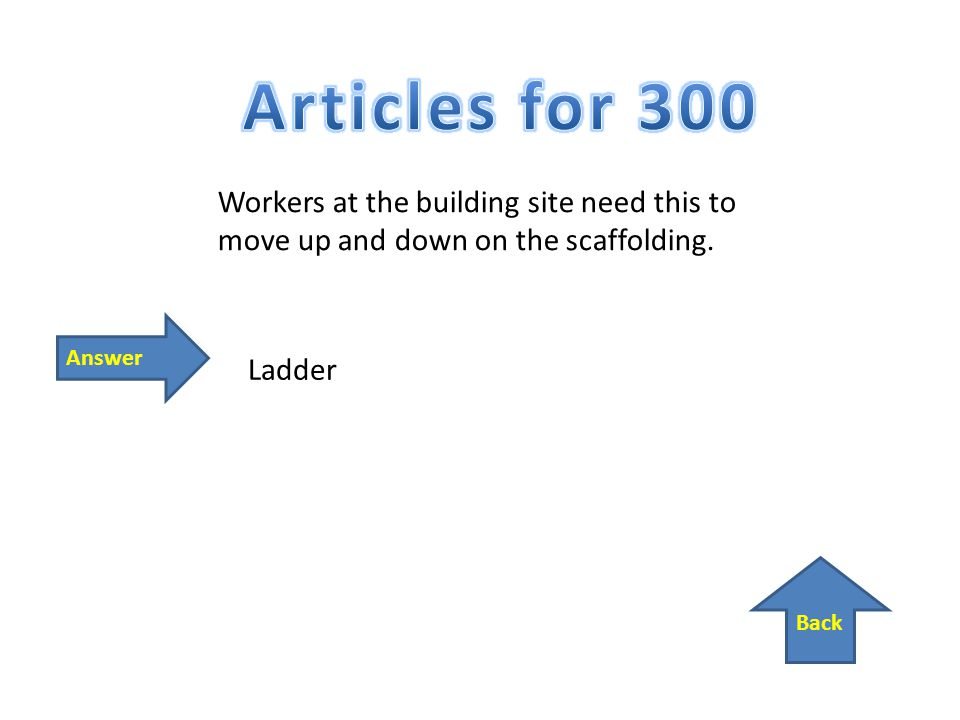 Back Answer Workers at the building site need this to move up and down on the scaffolding. Ladder