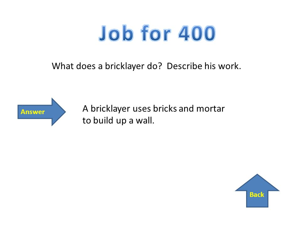 Back Answer What does a bricklayer do. Describe his work.