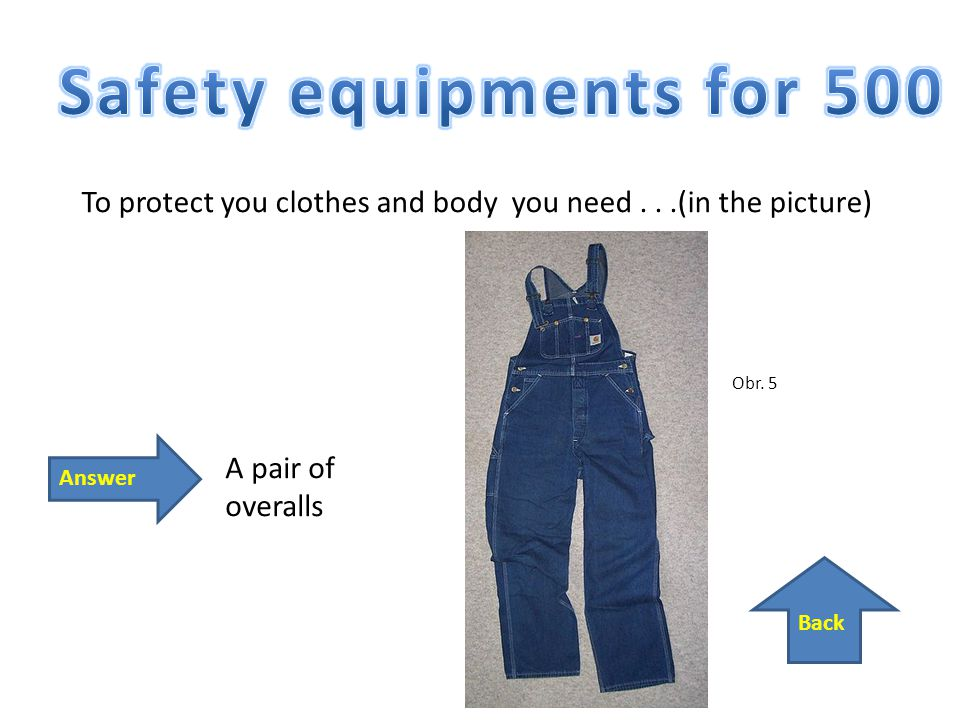 Back Answer To protect you clothes and body you need...(in the picture) A pair of overalls Obr. 5