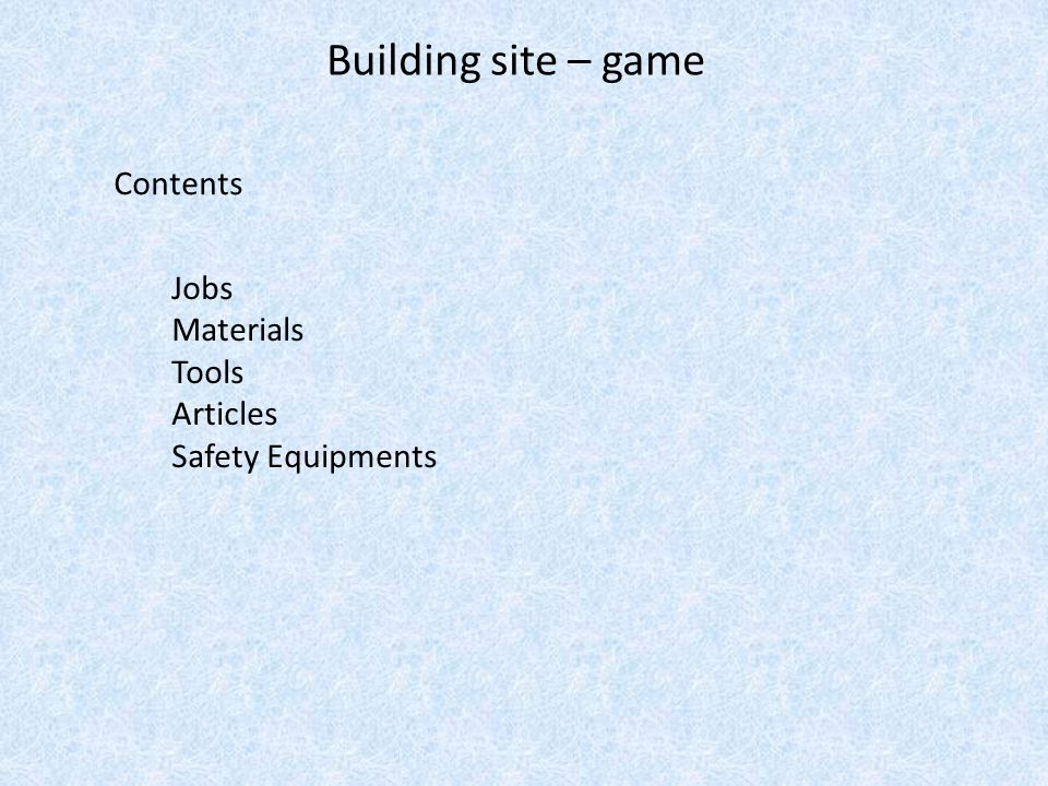 Building site – game Contents Jobs Materials Tools Articles Safety Equipments