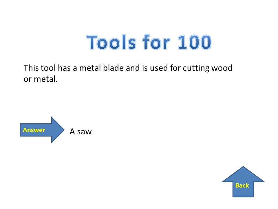 This tool has a metal blade and is used for cutting wood or metal. A saw Back Answer