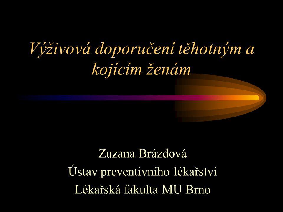 Výživová doporučení těhotným a kojícím ženám Zuzana Brázdová Ústav preventivního lékařství Lékařská fakulta MU Brno