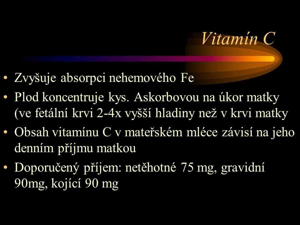 Vitamín C Zvyšuje absorpci nehemového Fe Plod koncentruje kys.