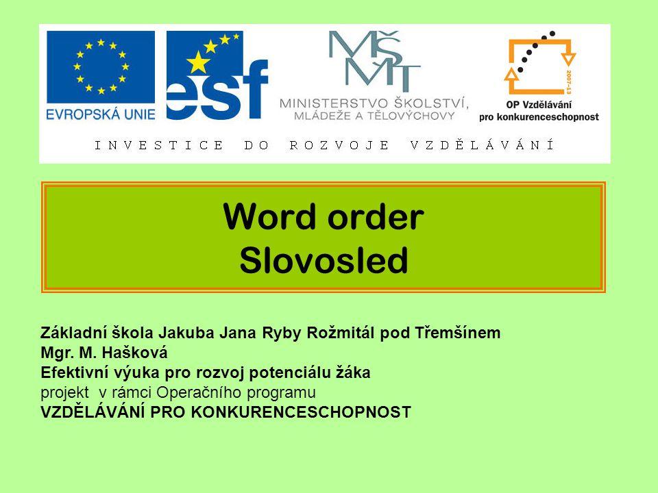 Word order Slovosled Základní škola Jakuba Jana Ryby Rožmitál pod Třemšínem Mgr.