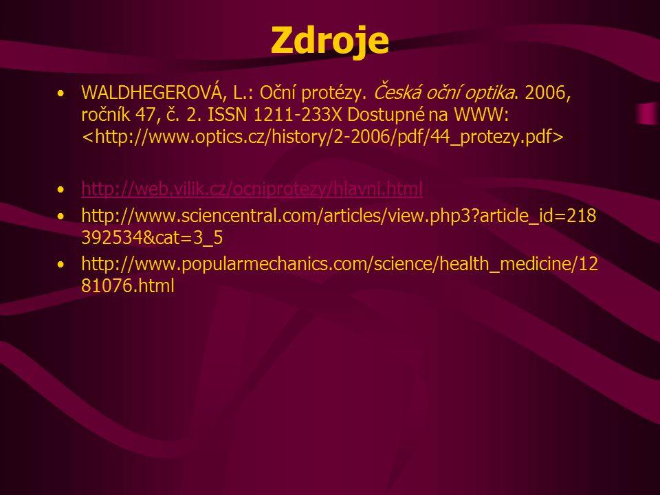 Zdroje WALDHEGEROVÁ, L.: Oční protézy. Česká oční optika. 2006, ročník 47, č. 2. ISSN 1211-233X Dostupné na WWW: http://web.vilik.cz/ocniprotezy/hlavn