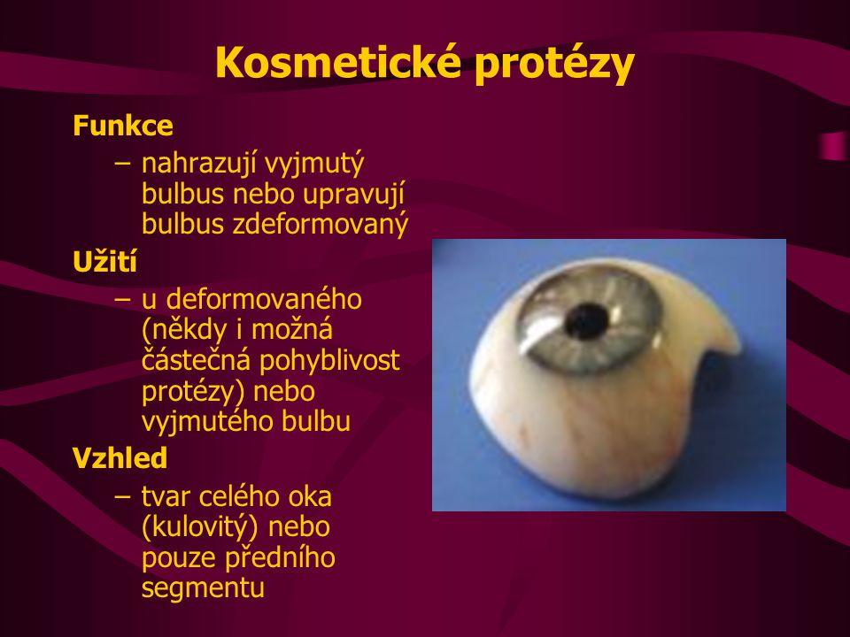 Kosmetické protézy Funkce –nahrazují vyjmutý bulbus nebo upravují bulbus zdeformovaný Užití –u deformovaného (někdy i možná částečná pohyblivost protézy) nebo vyjmutého bulbu Vzhled –tvar celého oka (kulovitý) nebo pouze předního segmentu