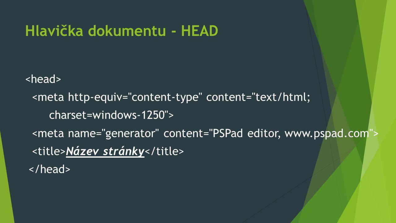 Hlavička dokumentu - HEAD <meta http-equiv= content-type content= text/html; charset=windows-1250 > Název stránky