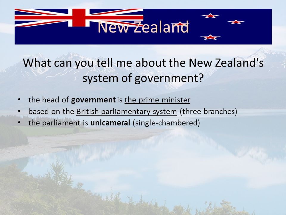 What can you tell me about the New Zealand's system of government? the head of government is the prime minister based on the British parliamentary sys