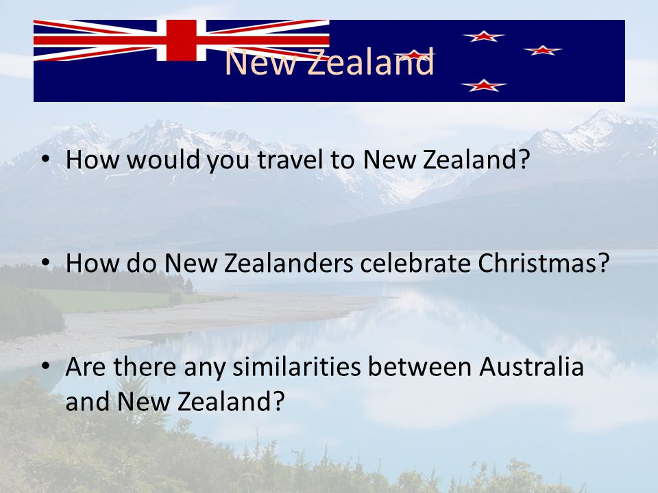 How would you travel to New Zealand? How do New Zealanders celebrate Christmas? Are there any similarities between Australia and New Zealand?