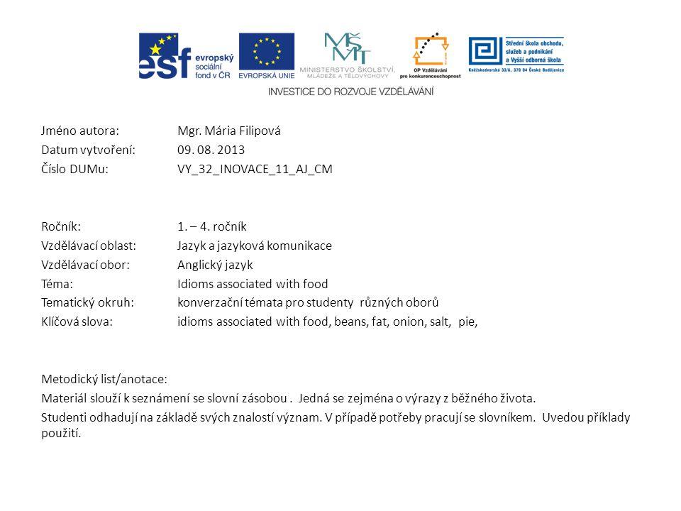 Jméno autora: Mgr. Mária Filipová Datum vytvoření:09. 08. 2013 Číslo DUMu: VY_32_INOVACE_11_AJ_CM Ročník: 1. – 4. ročník Vzdělávací oblast:Jazyk a jaz