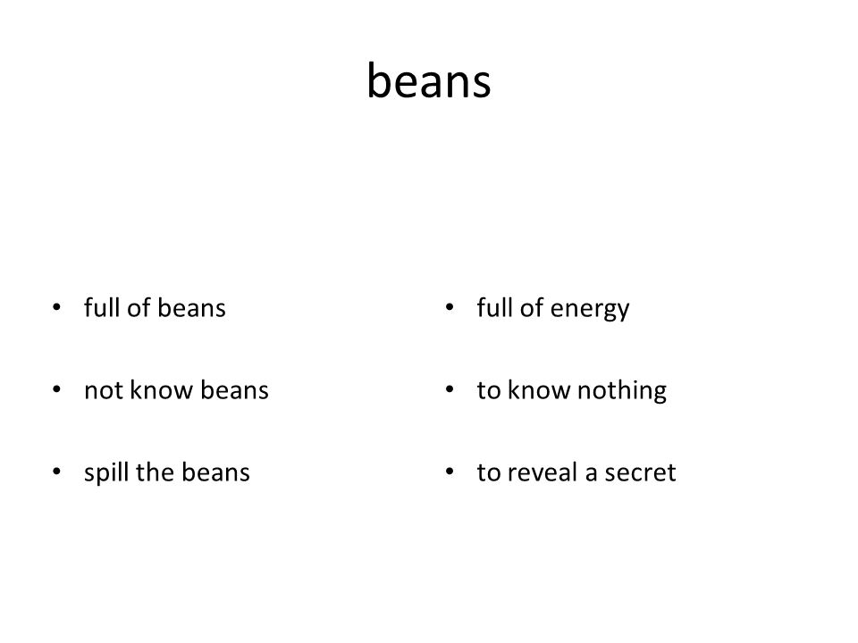 beans full of beans not know beans spill the beans full of energy to know nothing to reveal a secret