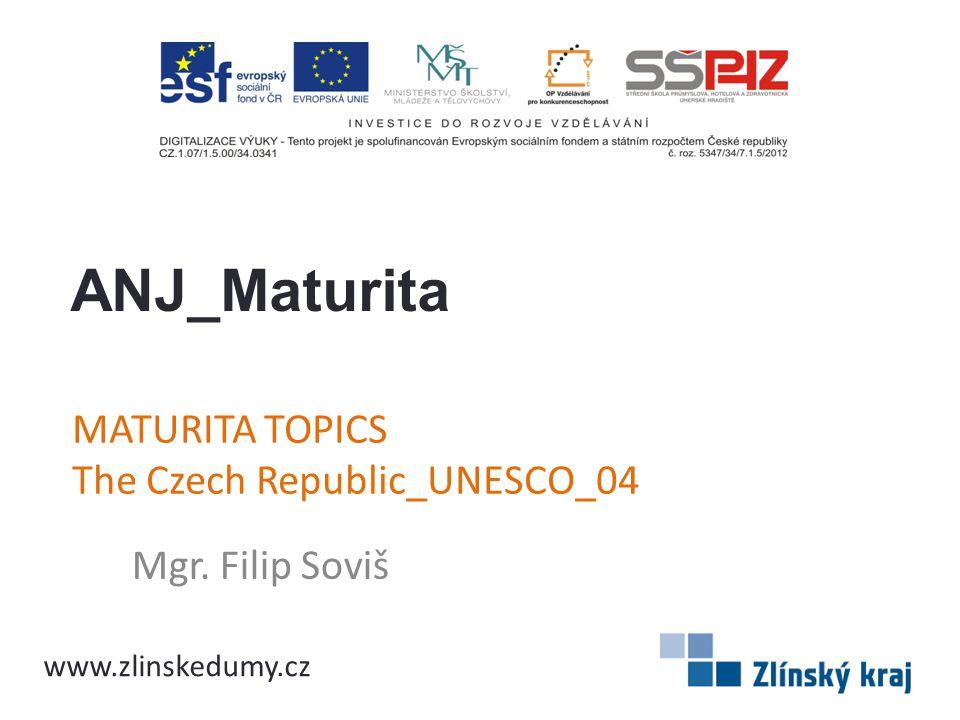 MATURITA TOPICS The Czech Republic_UNESCO_04 Mgr. Filip Soviš ANJ_Maturita www.zlinskedumy.cz