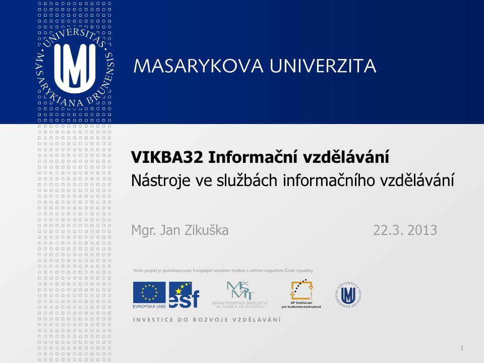 1 VIKBA32 Informační vzdělávání Nástroje ve službách informačního vzdělávání Mgr.