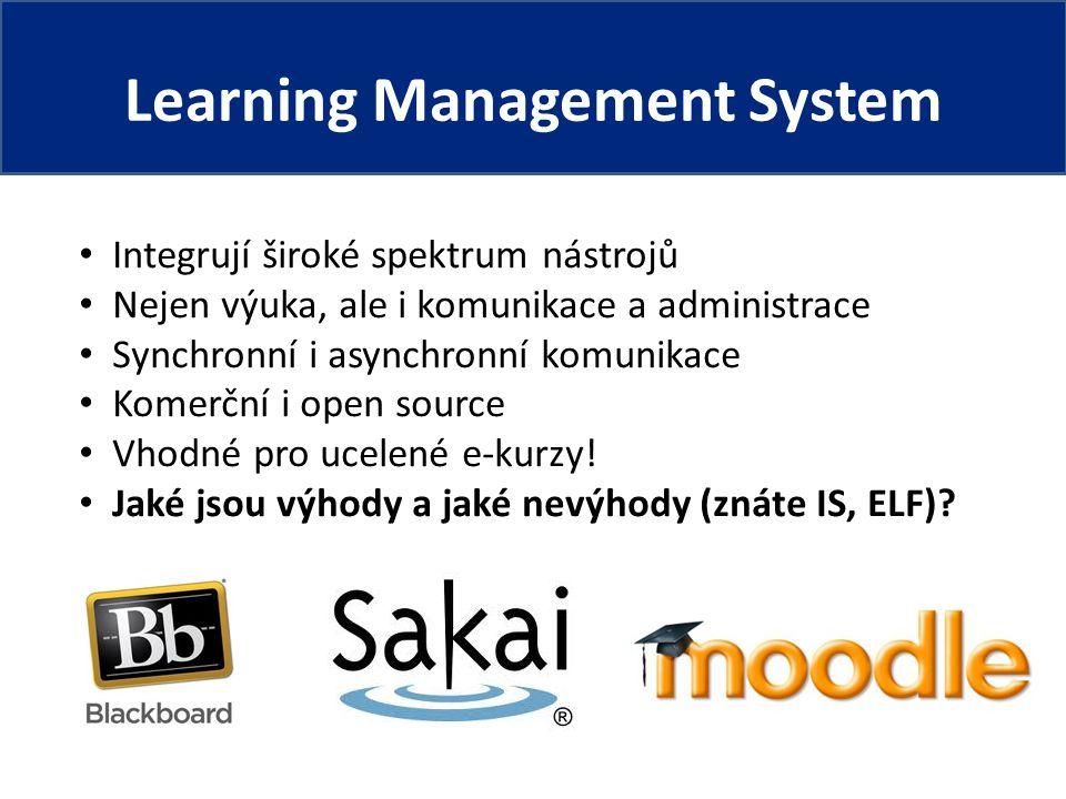 Learning Management System Integrují široké spektrum nástrojů Nejen výuka, ale i komunikace a administrace Synchronní i asynchronní komunikace Komerční i open source Vhodné pro ucelené e-kurzy.