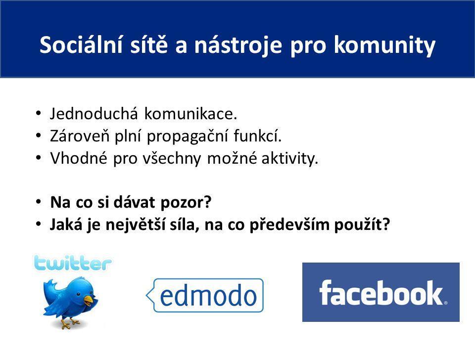 Sociální sítě a nástroje pro komunity Jednoduchá komunikace.