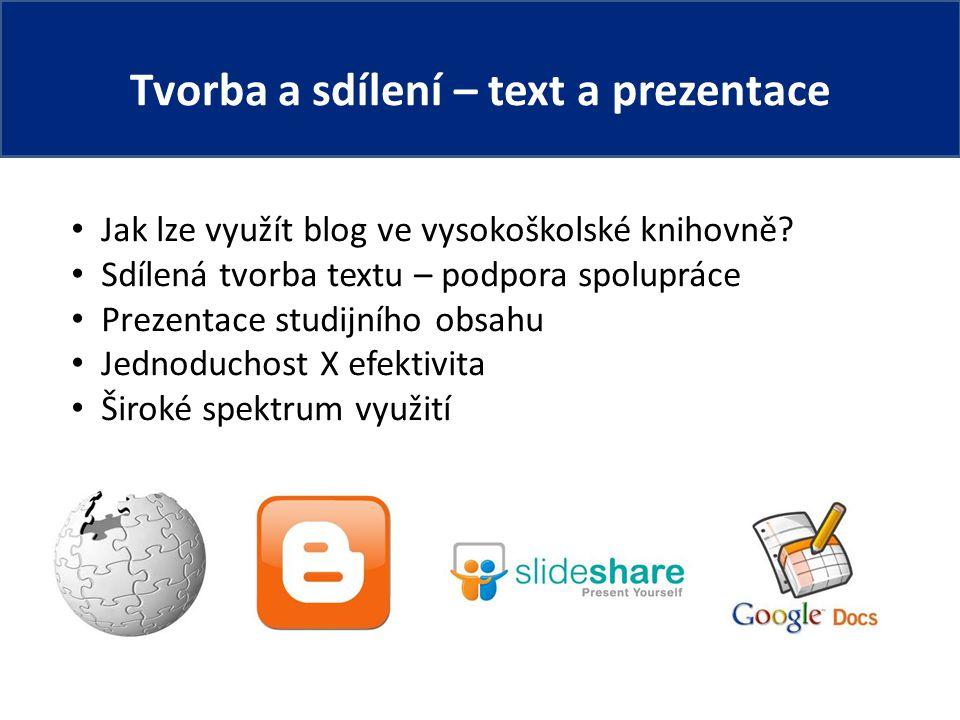 Tvorba a sdílení – text a prezentace Jak lze využít blog ve vysokoškolské knihovně.