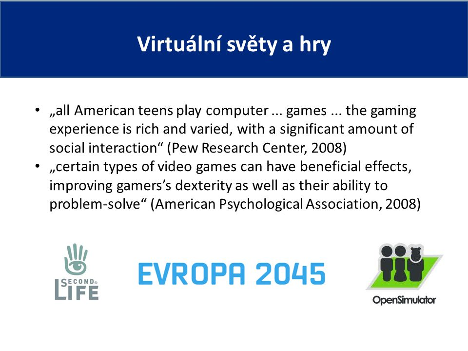 "Virtuální světy a hry ""all American teens play computer... games... the gaming experience is rich and varied, with a significant amount of social inte"