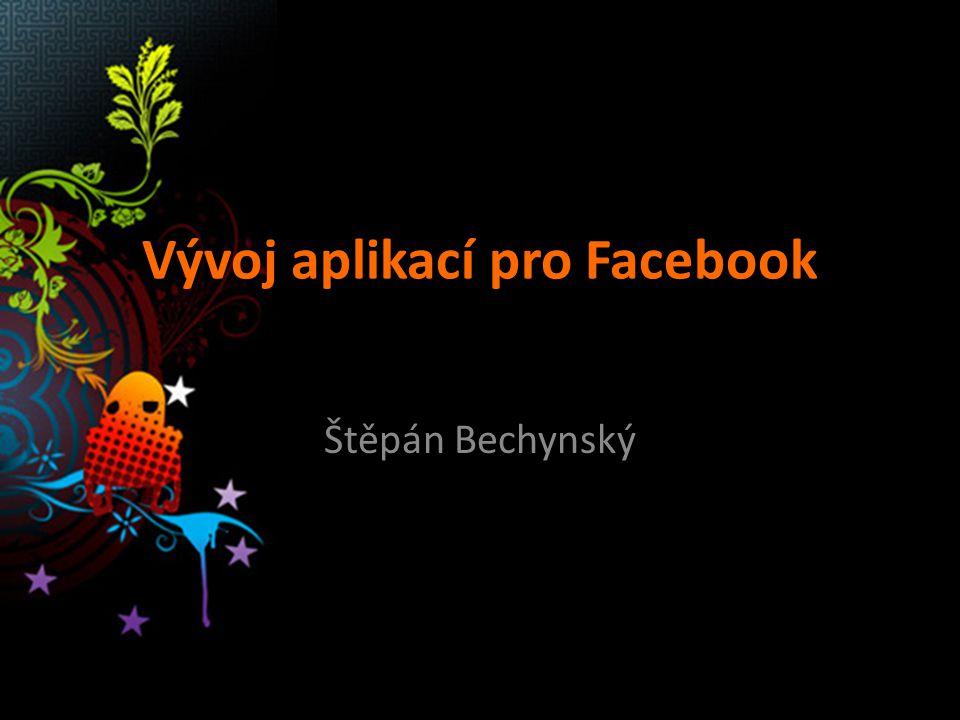 Vývoj aplikací pro Facebook Štěpán Bechynský