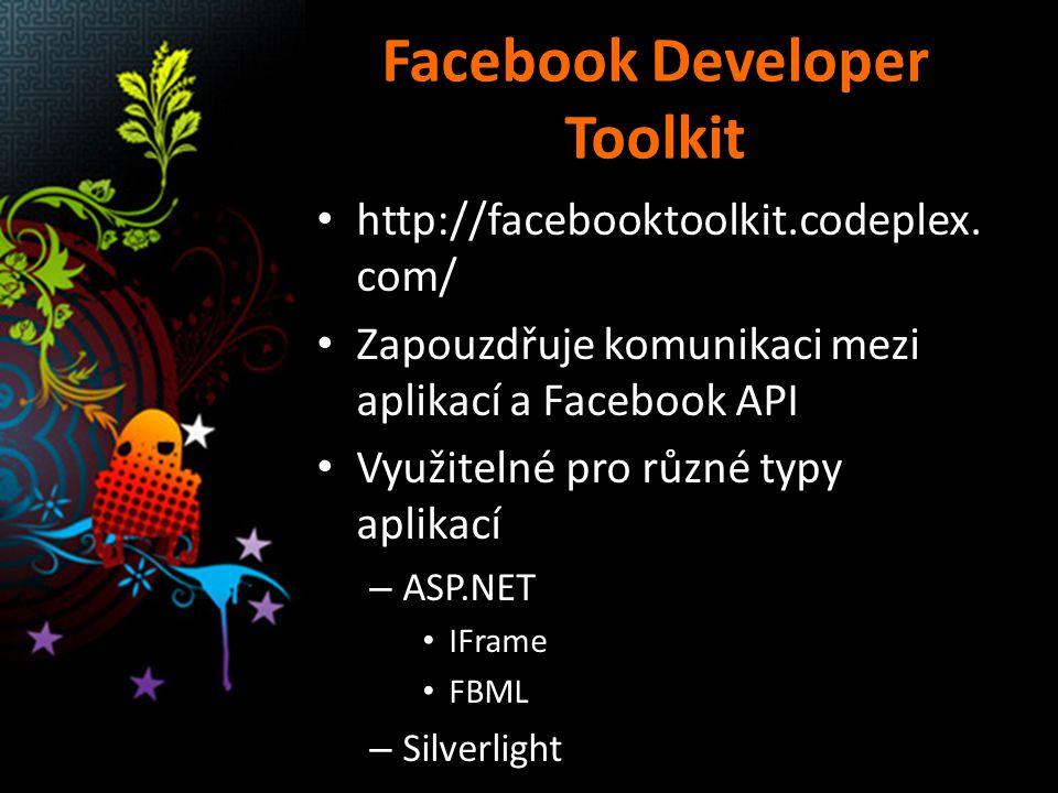 Facebook Developer Toolkit http://facebooktoolkit.codeplex. com/ Zapouzdřuje komunikaci mezi aplikací a Facebook API Využitelné pro různé typy aplikac