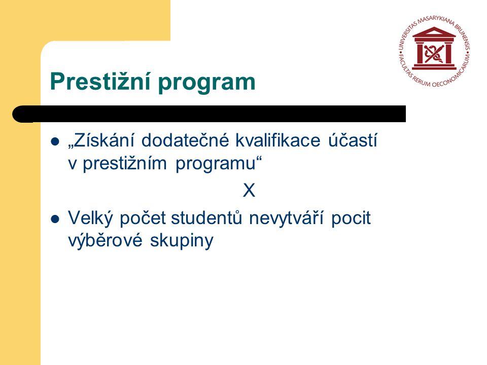 """Prestižní program """"Získání dodatečné kvalifikace účastí v prestižním programu X Velký počet studentů nevytváří pocit výběrové skupiny"""