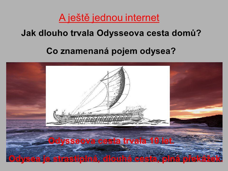 A ještě jednou internet Jak dlouho trvala Odysseova cesta domů? Co znamenaná pojem odysea? Odysseova cesta trvala 10 let. Odysea je strastiplná, dlouh