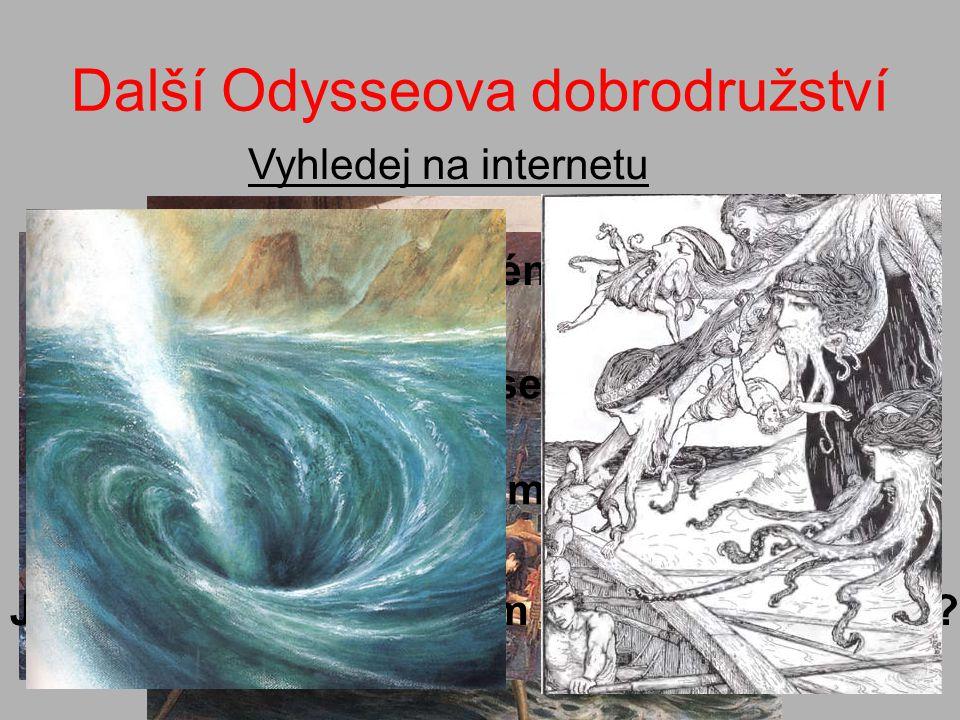 Další Odysseova dobrodružství Vyhledej na internetu Kdo byly Sirény? S kterým zvířetem si je mohli muži splést? Jak škodily mořeplavcům Charybdys a Sk