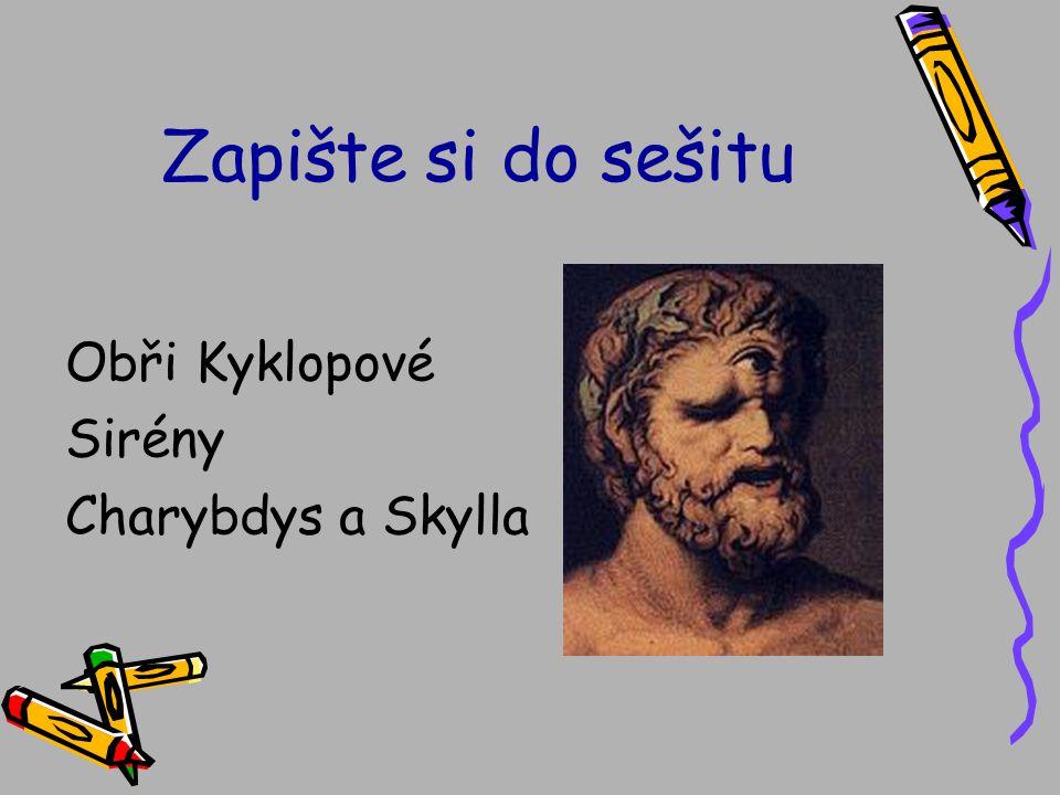 Zapište si do sešitu Obři Kyklopové Sirény Charybdys a Skylla