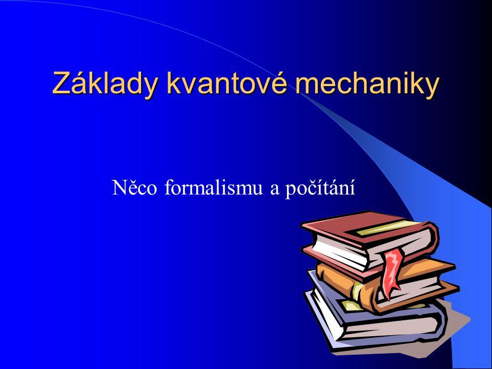 Základy kvantové mechaniky Něco formalismu a počítání