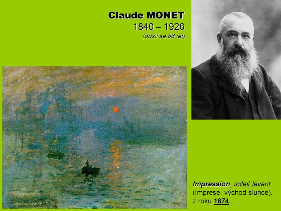 Claude MONET 1840 – 1926 (dožil se 86 let) Impression Impression, soleil levant (Imprese, východ slunce), z roku 1874.