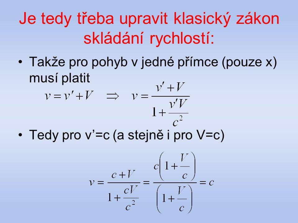 Je tedy třeba upravit klasický zákon skládání rychlostí: Takže pro pohyb v jedné přímce (pouze x) musí platit Tedy pro v'=c (a stejně i pro V=c)