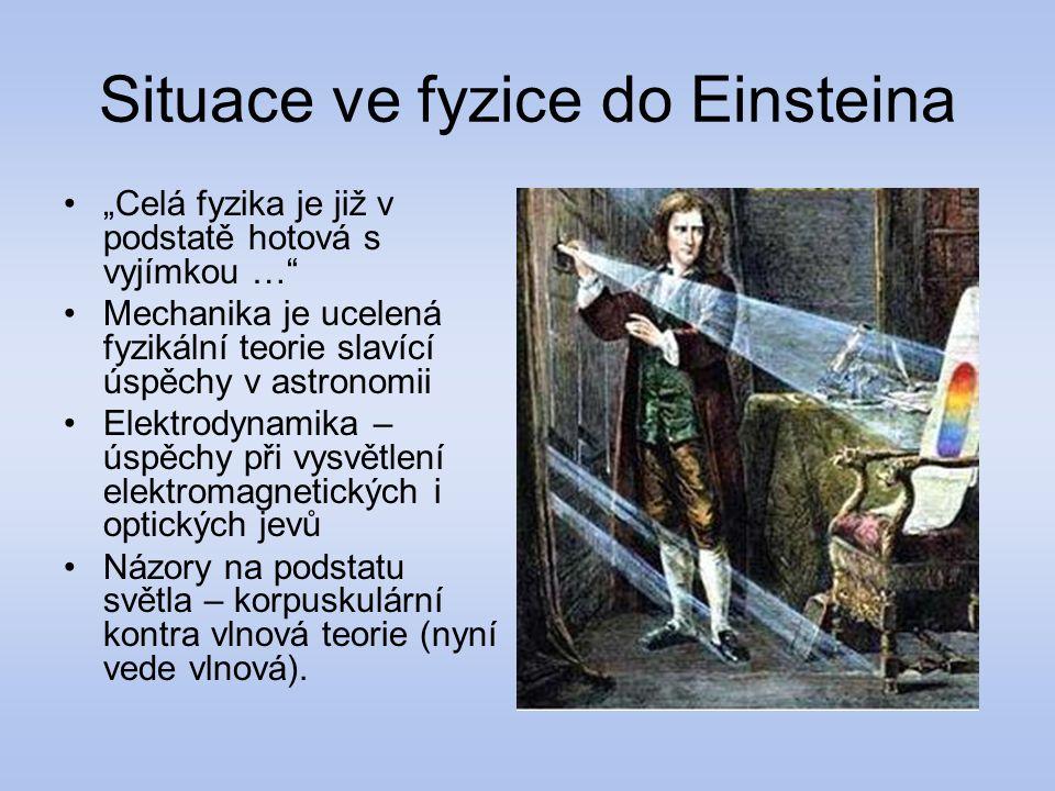 """Situace ve fyzice do Einsteina """"Celá fyzika je již v podstatě hotová s vyjímkou …"""" Mechanika je ucelená fyzikální teorie slavící úspěchy v astronomii"""