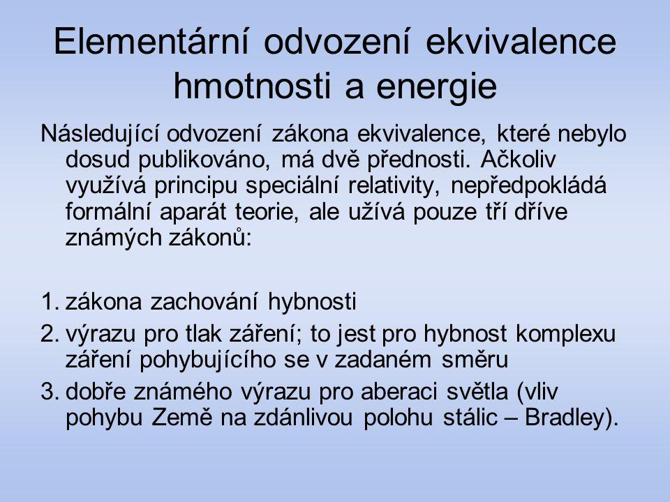 Elementární odvození ekvivalence hmotnosti a energie Následující odvození zákona ekvivalence, které nebylo dosud publikováno, má dvě přednosti. Ačkoli