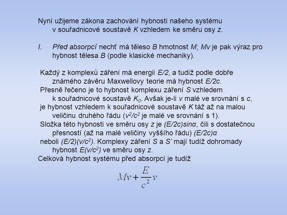 Nyní užijeme zákona zachování hybnosti našeho systému v souřadnicové soustavě K vzhledem ke směru osy z. I.Před absorpcí nechť má těleso B hmotnost M;