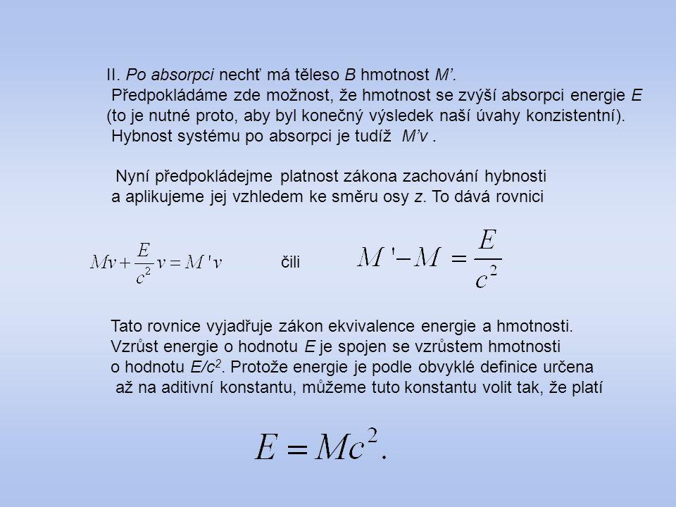 II. Po absorpci nechť má těleso B hmotnost M'. Předpokládáme zde možnost, že hmotnost se zvýší absorpci energie E (to je nutné proto, aby byl konečný