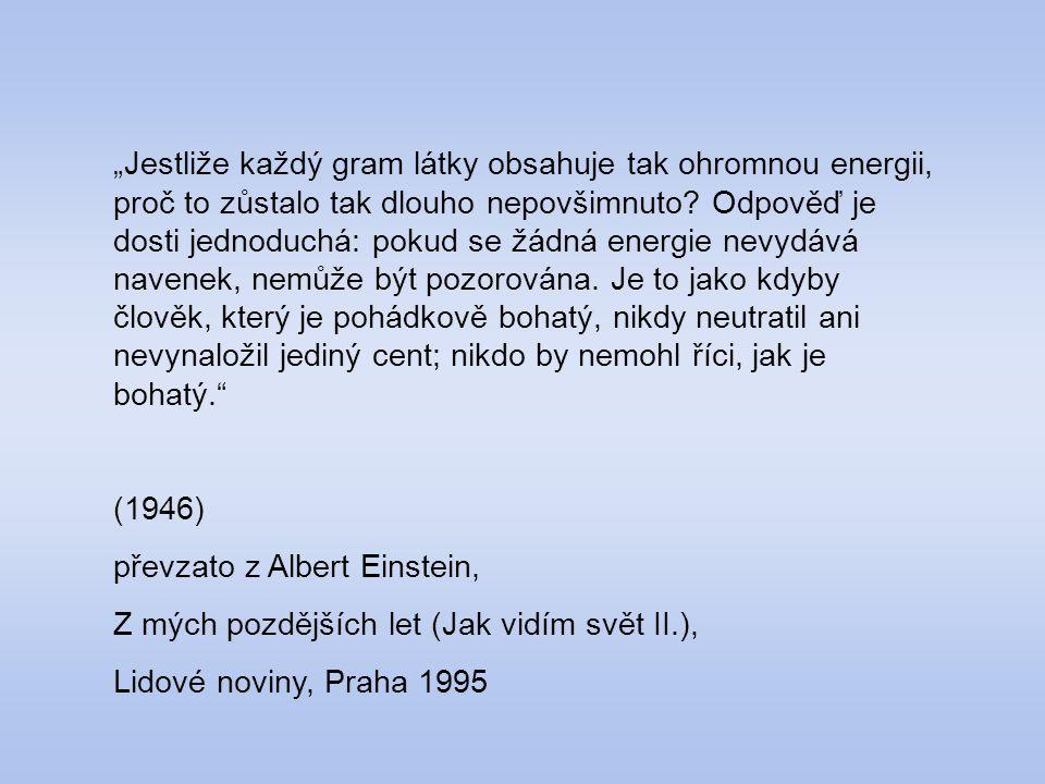 """""""Jestliže každý gram látky obsahuje tak ohromnou energii, proč to zůstalo tak dlouho nepovšimnuto? Odpověď je dosti jednoduchá: pokud se žádná energie"""