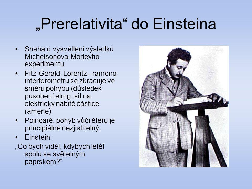 """Prerelativita"" do Einsteina Snaha o vysvětlení výsledků Michelsonova-Morleyho experimentu Fitz-Gerald, Lorentz –rameno interferometru se zkracuje ve"