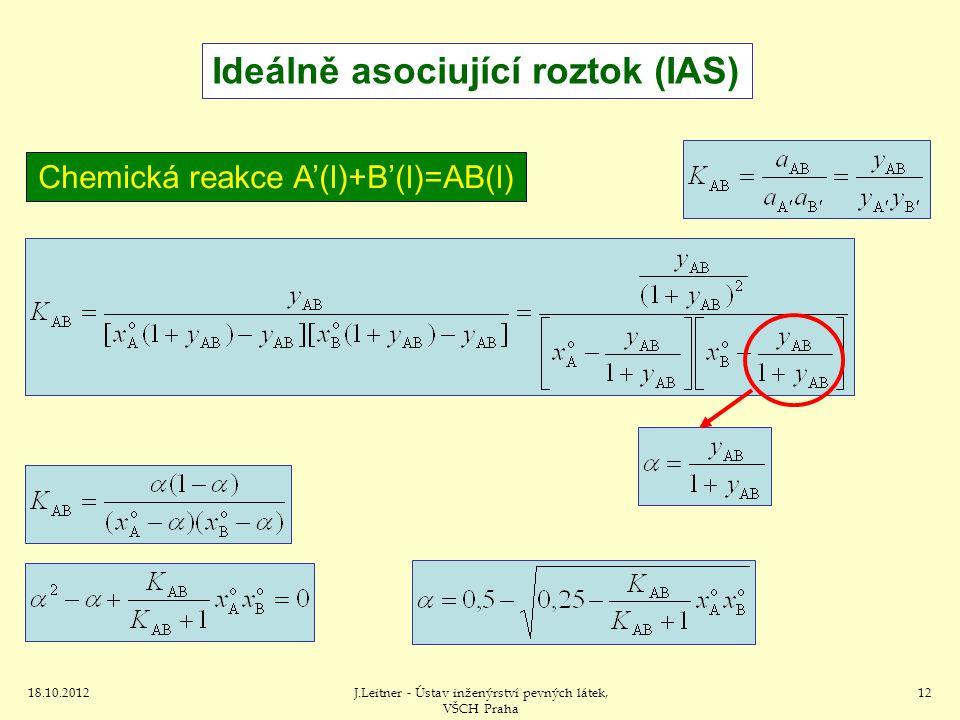 18.10.2012J.Leitner - Ústav inženýrství pevných látek, VŠCH Praha 12 Ideálně asociující roztok (IAS) Chemická reakce A'(l)+B'(l)=AB(l)