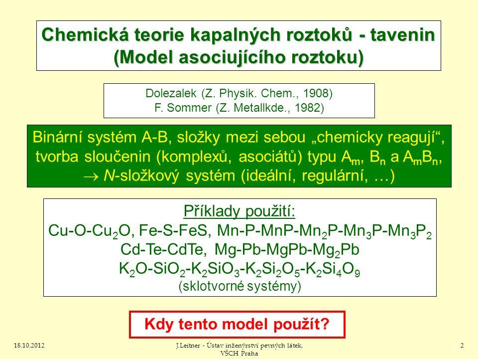 18.10.2012J.Leitner - Ústav inženýrství pevných látek, VŠCH Praha 2 Chemická teorie kapalných roztoků - tavenin (Model asociujícího roztoku) Dolezalek