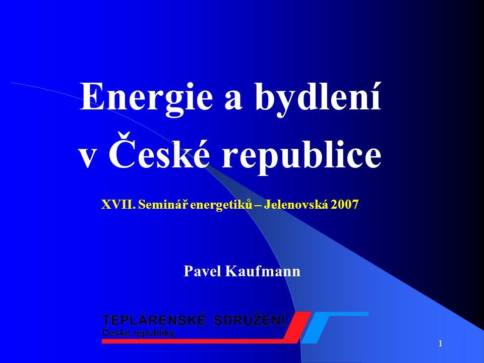 1 Energie a bydlení v České republice XVII. Seminář energetiků – Jelenovská 2007 Pavel Kaufmann